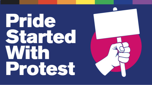 "Text reads ""Pride Started with Protest"""