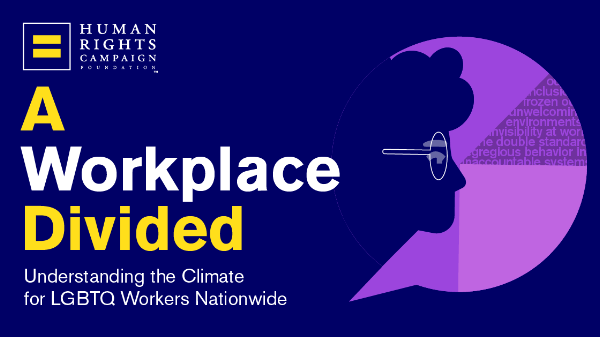 A Workplace Divided: Understanding the Climate for LGBTQ Workers Nationwide  - HRC